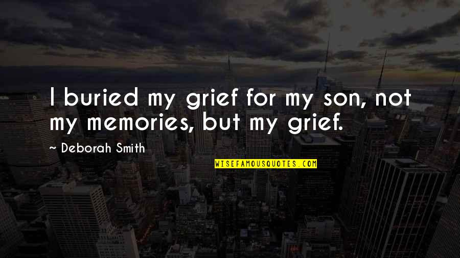Mintzberg Leadership Quotes By Deborah Smith: I buried my grief for my son, not
