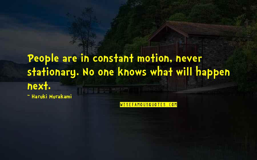Mintzberg Leadership Quotes By Haruki Murakami: People are in constant motion, never stationary. No