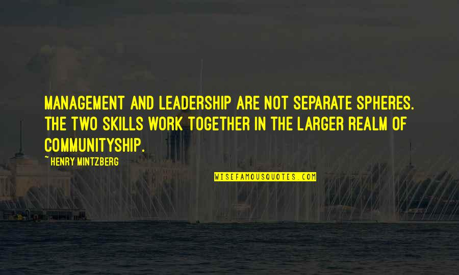 Mintzberg Leadership Quotes By Henry Mintzberg: Management and leadership are not separate spheres. The