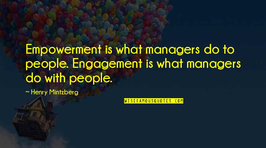 Mintzberg Leadership Quotes By Henry Mintzberg: Empowerment is what managers do to people. Engagement