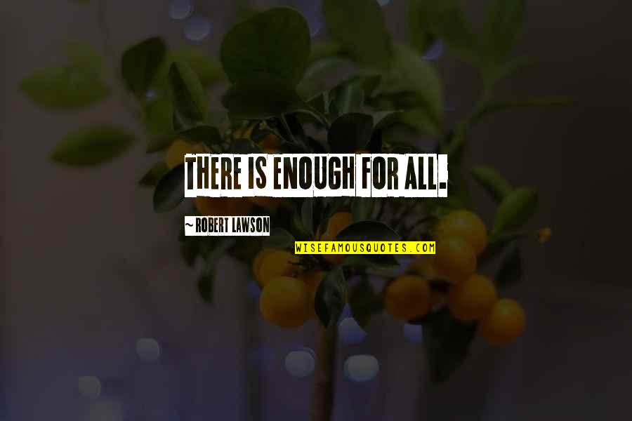 Mintzberg Leadership Quotes By Robert Lawson: THERE IS ENOUGH FOR ALL.