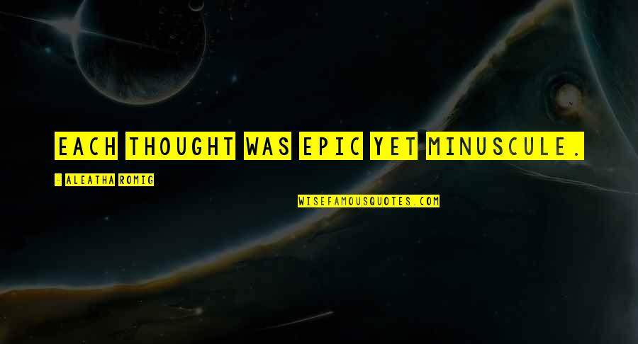 Minuscule Quotes By Aleatha Romig: Each thought was epic yet minuscule.