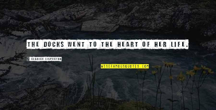 Minuscule Quotes By Clarice Lispector: The docks went to the heart of her