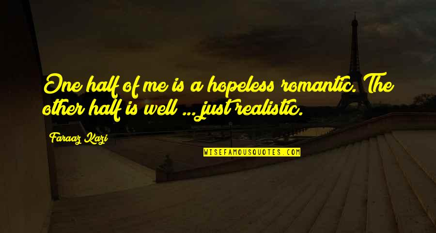 Minuscule Quotes By Faraaz Kazi: One half of me is a hopeless romantic.