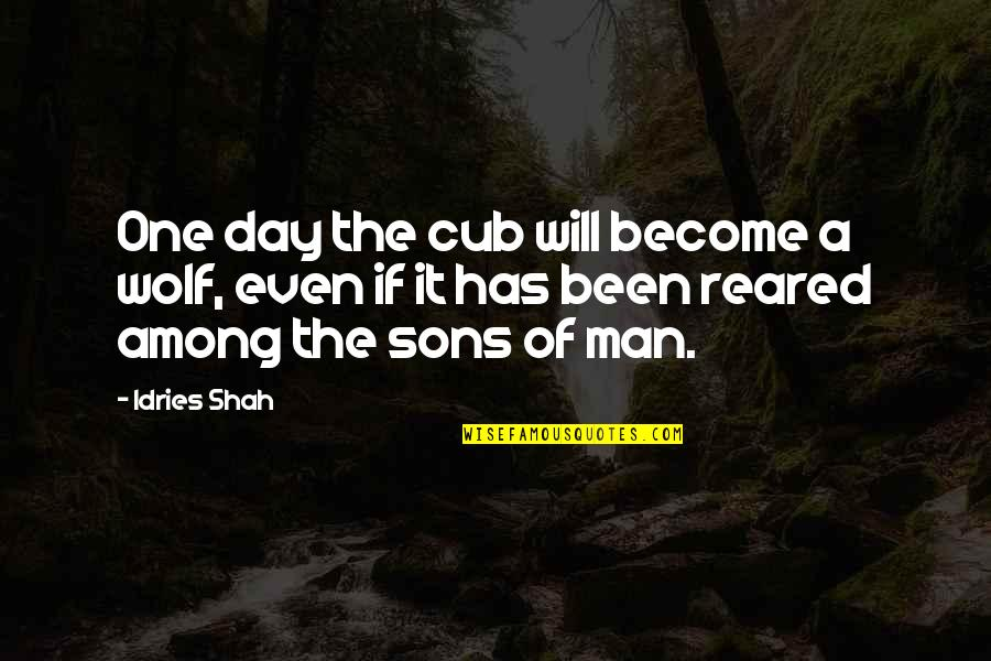 Minuscule Quotes By Idries Shah: One day the cub will become a wolf,