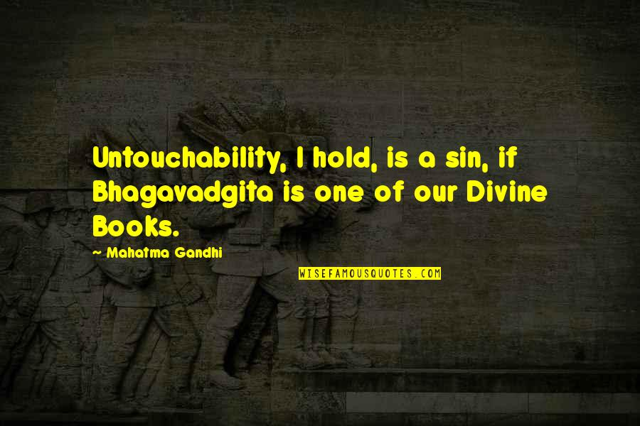 Minuscule Quotes By Mahatma Gandhi: Untouchability, I hold, is a sin, if Bhagavadgita