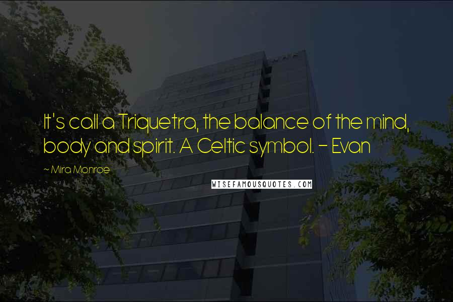 Mira Monroe quotes: It's call a Triquetra, the balance of the mind, body and spirit. A Celtic symbol. - Evan