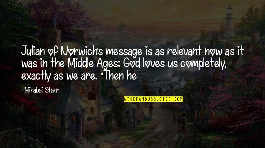 Mirabai Starr Quotes By Mirabai Starr: Julian of Norwich's message is as relevant now