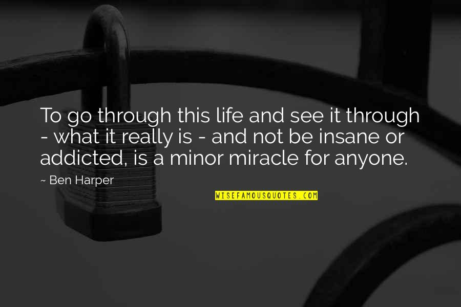 Miracle And Life Quotes By Ben Harper: To go through this life and see it