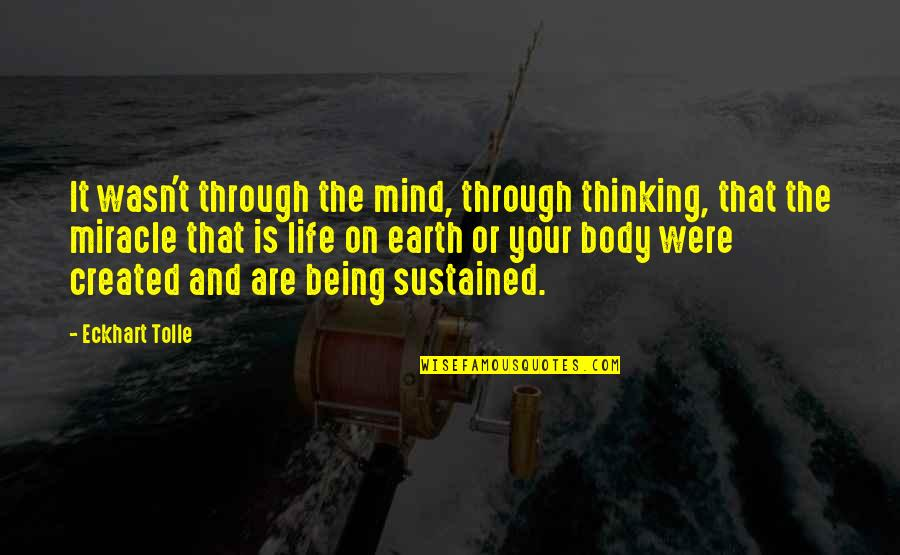 Miracle And Life Quotes By Eckhart Tolle: It wasn't through the mind, through thinking, that