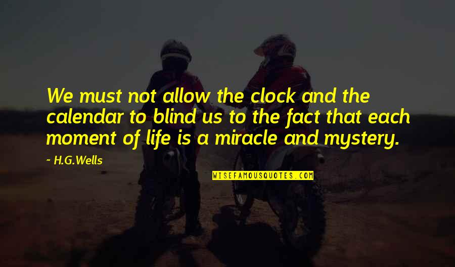 Miracle And Life Quotes By H.G.Wells: We must not allow the clock and the