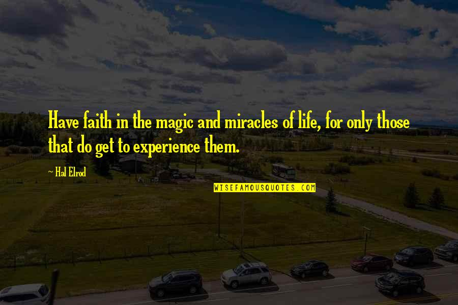 Miracle And Life Quotes By Hal Elrod: Have faith in the magic and miracles of