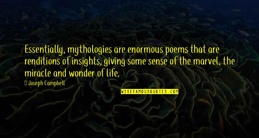 Miracle And Life Quotes By Joseph Campbell: Essentially, mythologies are enormous poems that are renditions