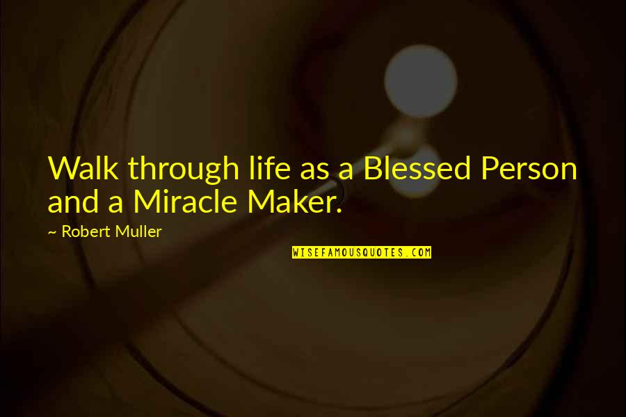 Miracle And Life Quotes By Robert Muller: Walk through life as a Blessed Person and