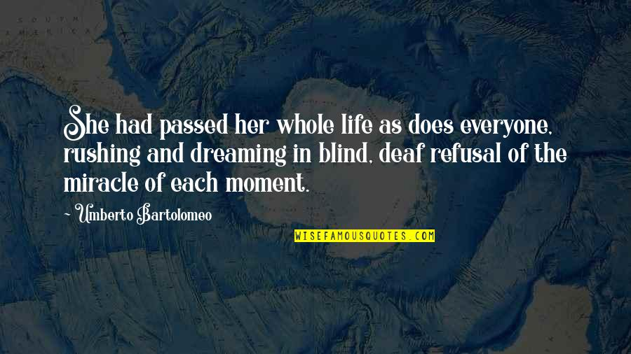 Miracle And Life Quotes By Umberto Bartolomeo: She had passed her whole life as does