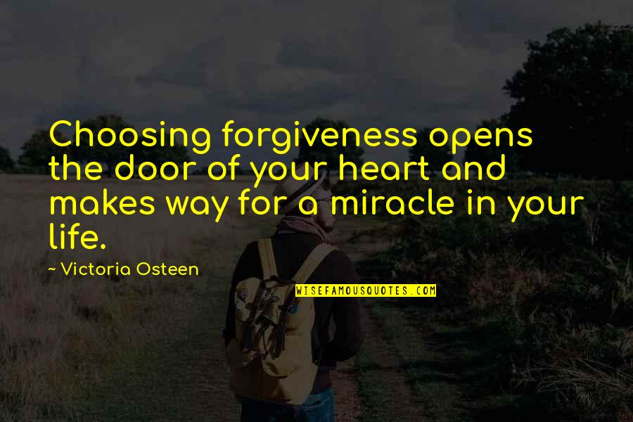Miracle And Life Quotes By Victoria Osteen: Choosing forgiveness opens the door of your heart