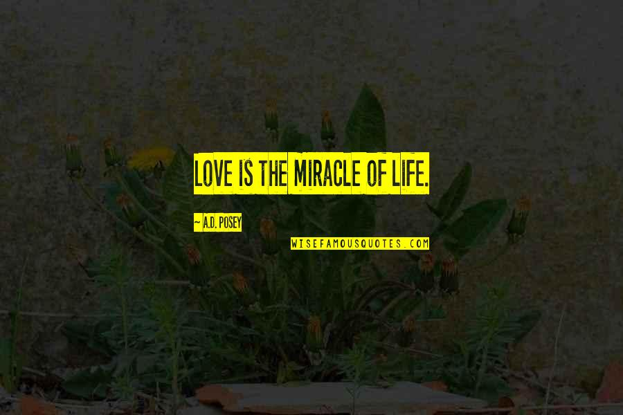 Miracle Of Love Quotes By A.D. Posey: Love is the miracle of life.