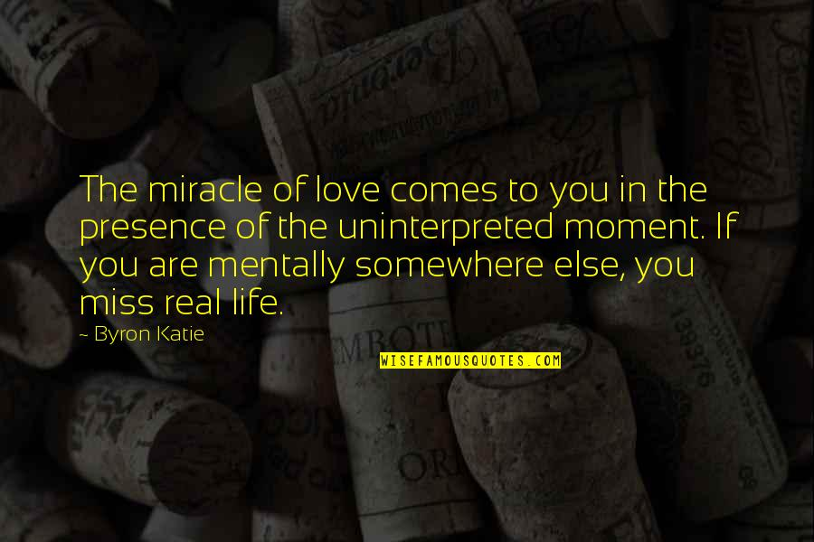 Miracle Of Love Quotes By Byron Katie: The miracle of love comes to you in
