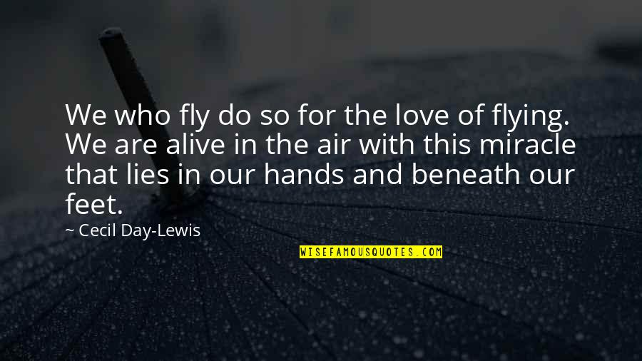 Miracle Of Love Quotes By Cecil Day-Lewis: We who fly do so for the love