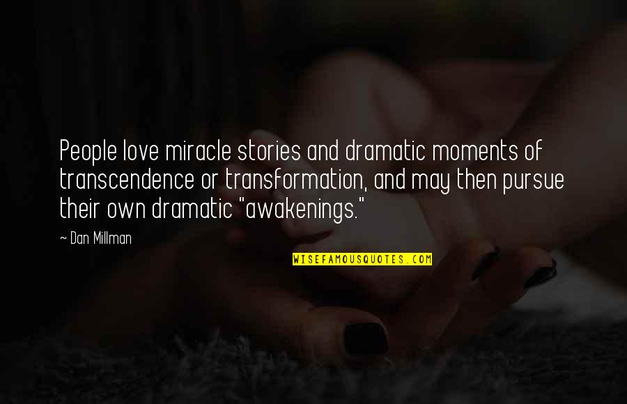 Miracle Of Love Quotes By Dan Millman: People love miracle stories and dramatic moments of