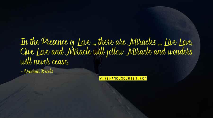 Miracle Of Love Quotes By Deborah Brooks: In the Presence of Love ... there are