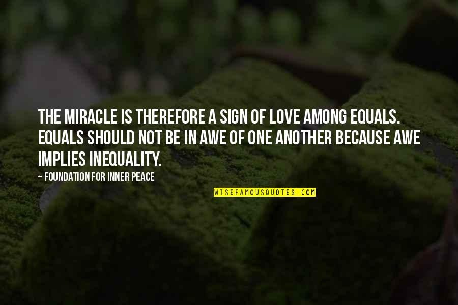 Miracle Of Love Quotes By Foundation For Inner Peace: The miracle is therefore a sign of love