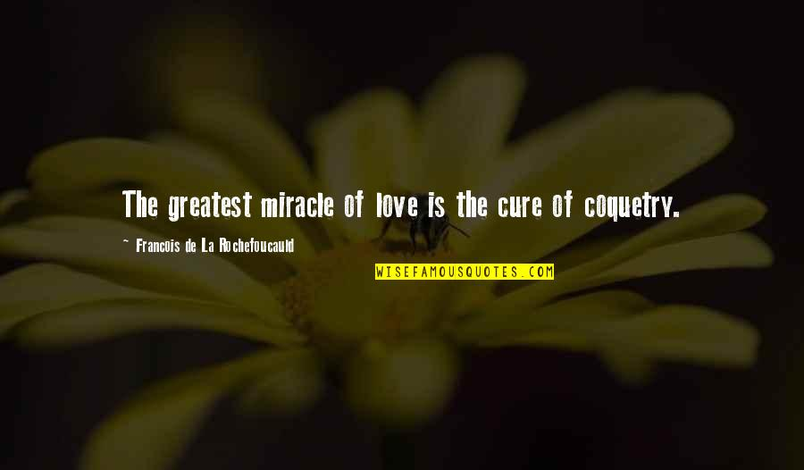 Miracle Of Love Quotes By Francois De La Rochefoucauld: The greatest miracle of love is the cure