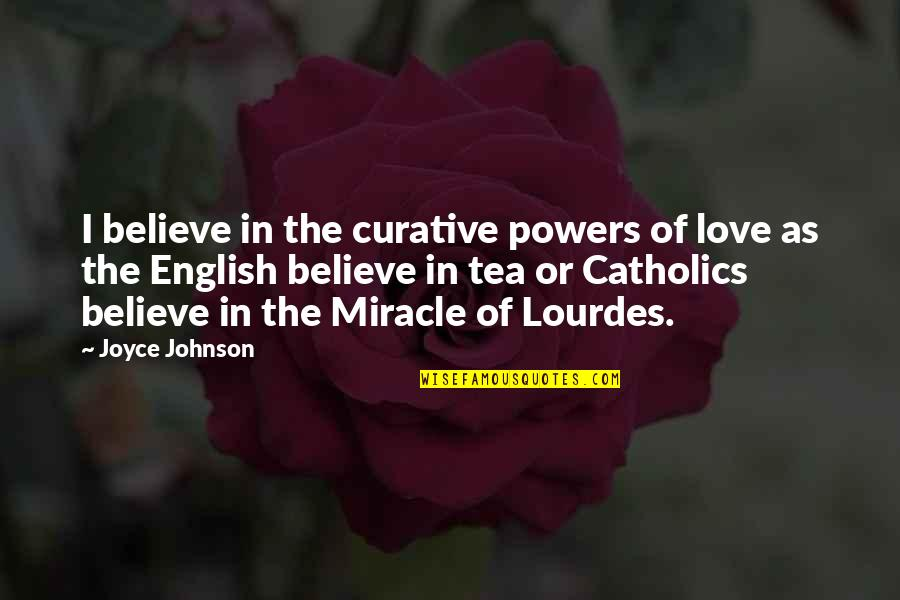 Miracle Of Love Quotes By Joyce Johnson: I believe in the curative powers of love