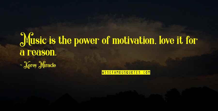 Miracle Of Love Quotes By Korey Miracle: Music is the power of motivation, love it