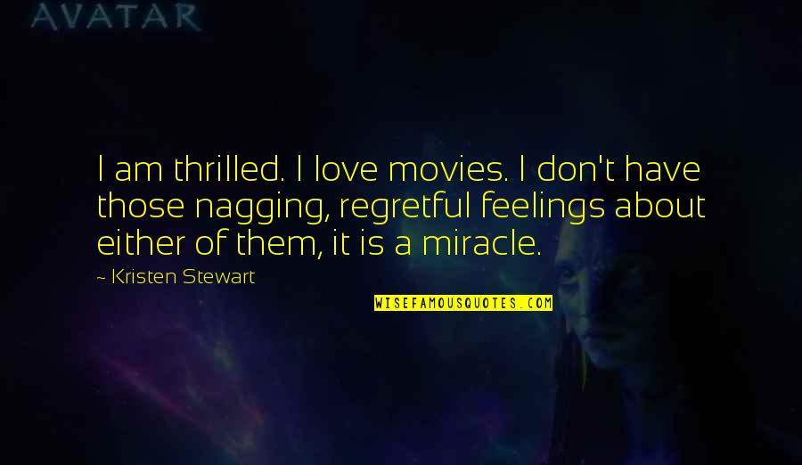 Miracle Of Love Quotes By Kristen Stewart: I am thrilled. I love movies. I don't