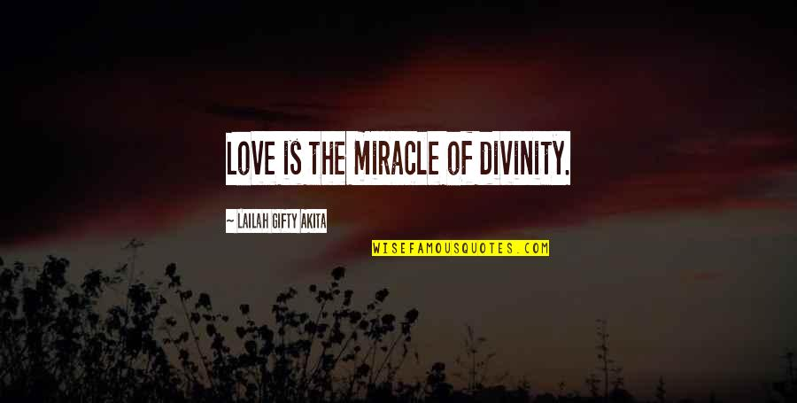 Miracle Of Love Quotes By Lailah Gifty Akita: Love is the miracle of divinity.