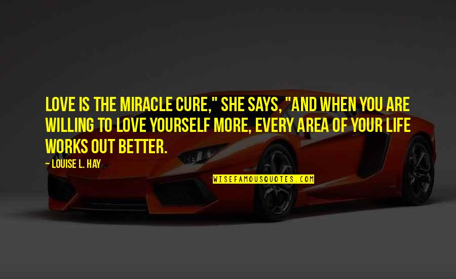 """Miracle Of Love Quotes By Louise L. Hay: Love is the miracle cure,"""" she says, """"And"""