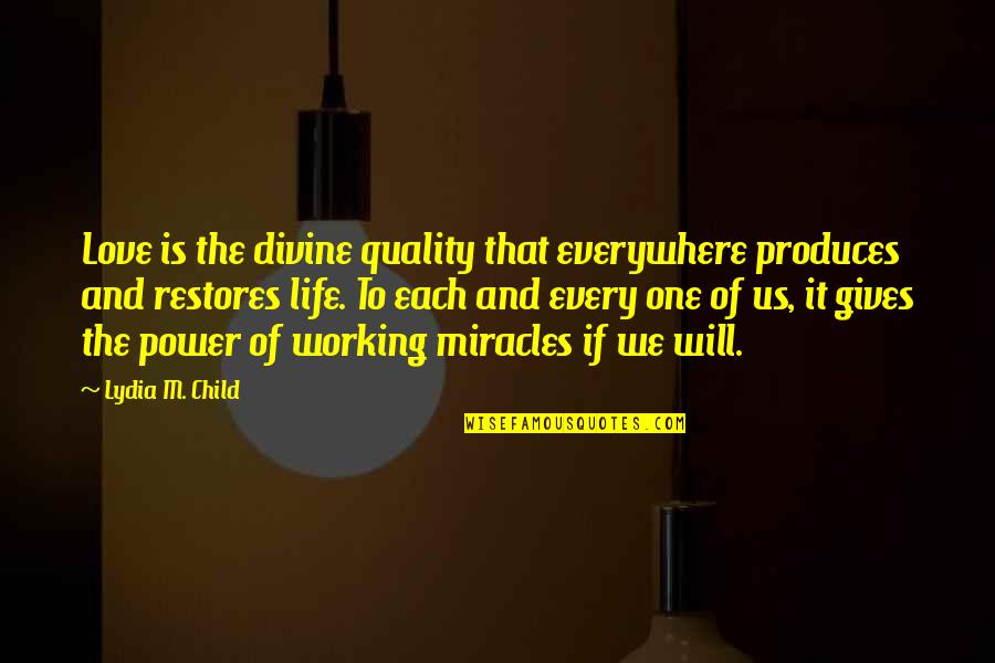 Miracle Of Love Quotes By Lydia M. Child: Love is the divine quality that everywhere produces