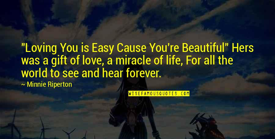 """Miracle Of Love Quotes By Minnie Riperton: """"Loving You is Easy Cause You're Beautiful"""" Hers"""