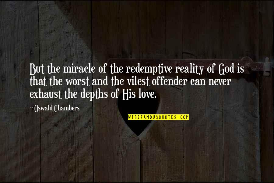 Miracle Of Love Quotes By Oswald Chambers: But the miracle of the redemptive reality of