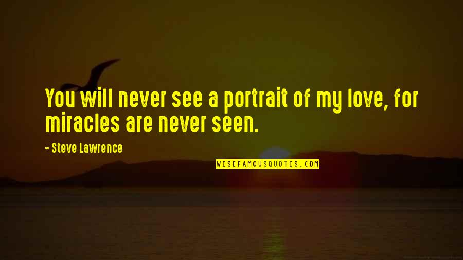 Miracle Of Love Quotes By Steve Lawrence: You will never see a portrait of my