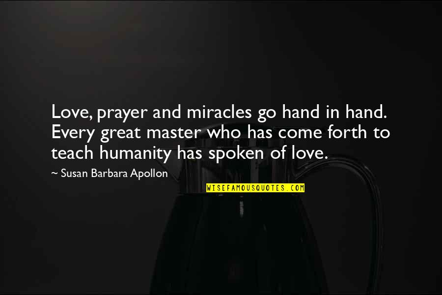 Miracle Of Love Quotes By Susan Barbara Apollon: Love, prayer and miracles go hand in hand.