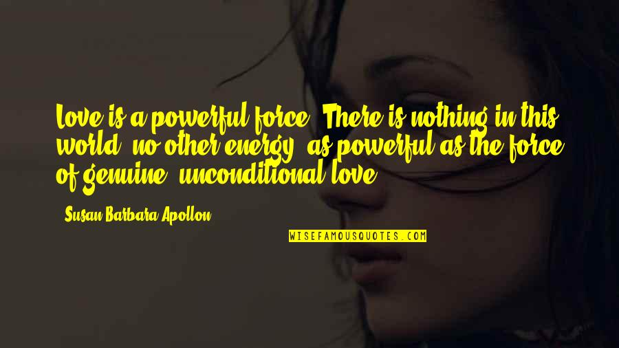 Miracle Of Love Quotes By Susan Barbara Apollon: Love is a powerful force. There is nothing