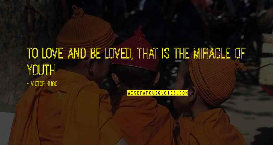 Miracle Of Love Quotes By Victor Hugo: To love and be loved, that is the