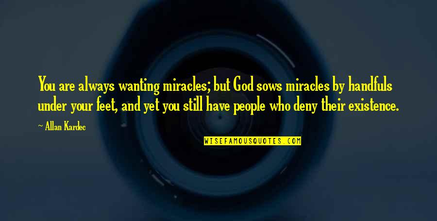 Miracles And God Quotes By Allan Kardec: You are always wanting miracles; but God sows