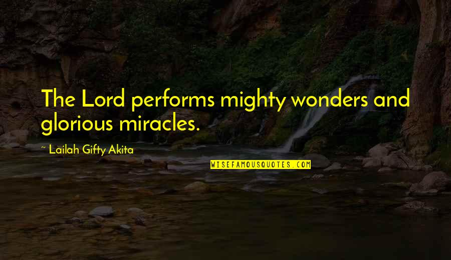 Miracles And God Quotes By Lailah Gifty Akita: The Lord performs mighty wonders and glorious miracles.