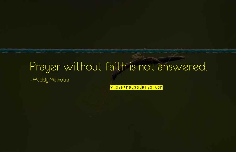 Miracles And God Quotes By Maddy Malhotra: Prayer without faith is not answered.