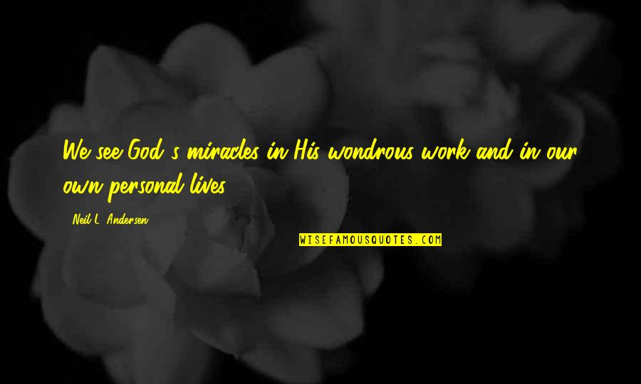 Miracles And God Quotes By Neil L. Andersen: We see God's miracles in His wondrous work