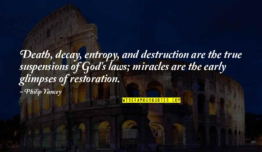 Miracles And God Quotes By Philip Yancey: Death, decay, entropy, and destruction are the true