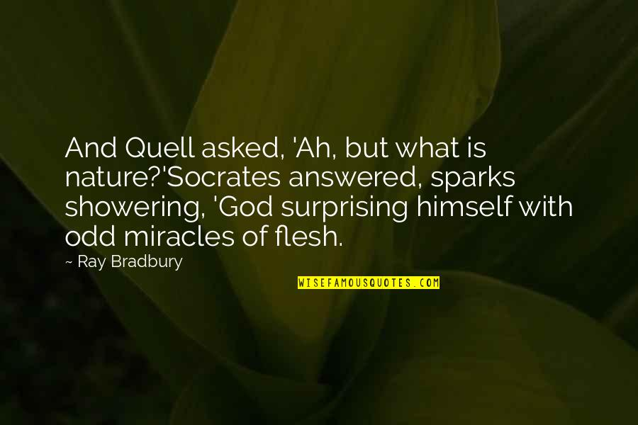 Miracles And God Quotes By Ray Bradbury: And Quell asked, 'Ah, but what is nature?'Socrates