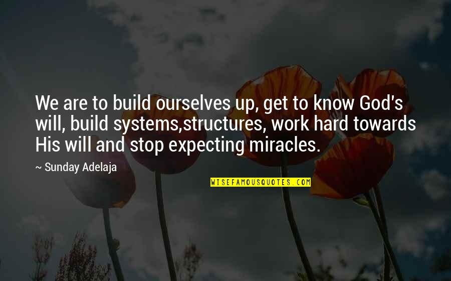 Miracles And God Quotes By Sunday Adelaja: We are to build ourselves up, get to