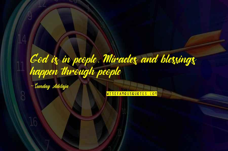 Miracles And God Quotes By Sunday Adelaja: God is in people. Miracles and blessings happen