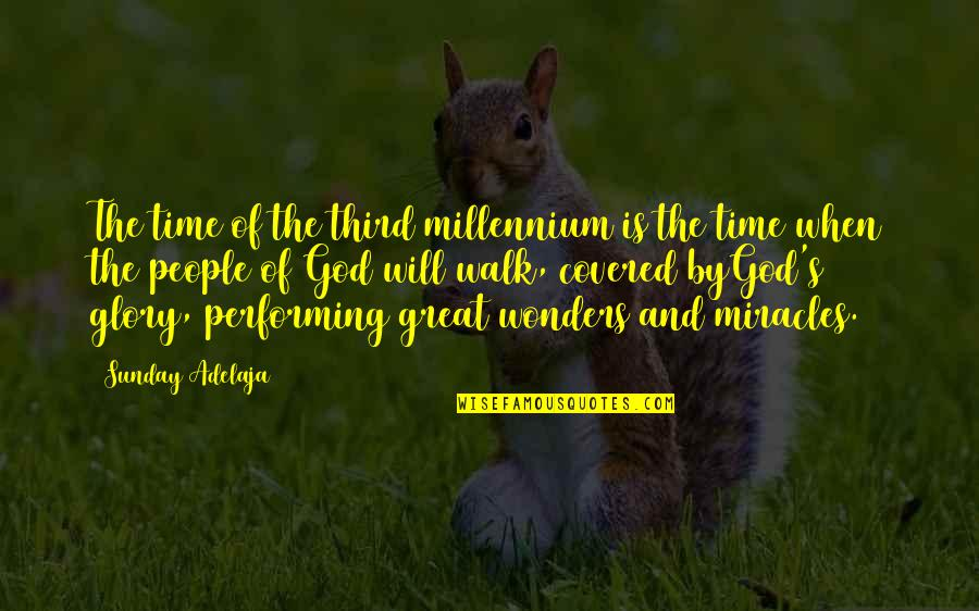 Miracles And God Quotes By Sunday Adelaja: The time of the third millennium is the