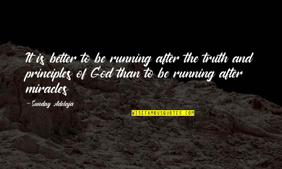 Miracles And God Quotes By Sunday Adelaja: It is better to be running after the