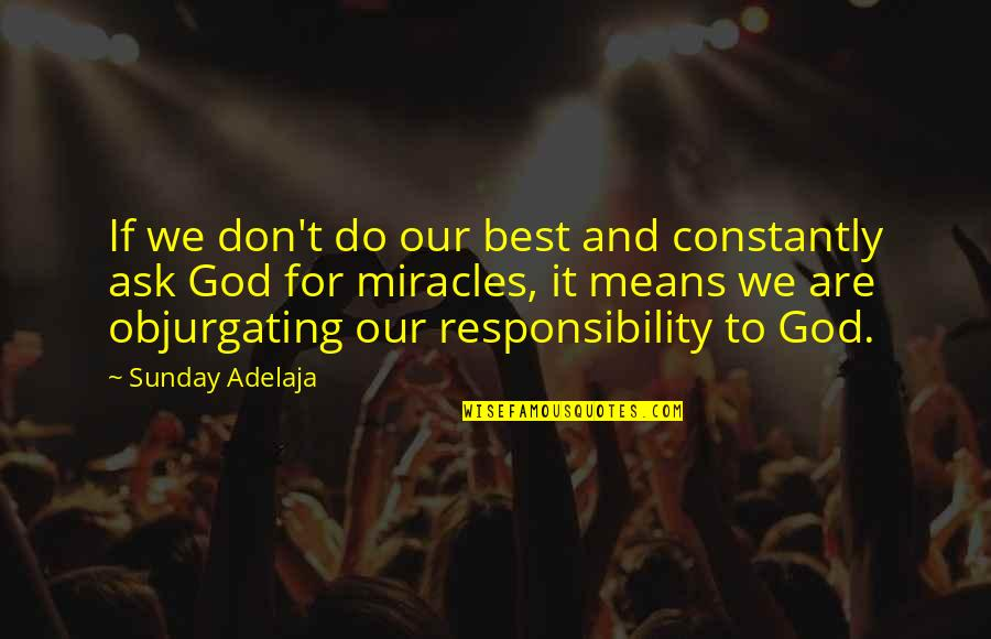 Miracles And God Quotes By Sunday Adelaja: If we don't do our best and constantly